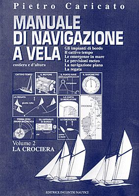 Manuale di navigazione a vela costiera e d'altura -Pietro Caricato -Volume2-(2005) Ita
