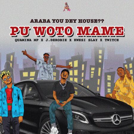 Quamina Mp x J.Derobie x Kwesi Slay x Twitch – Pu Woto Ma Me (Araba You Dey House)
