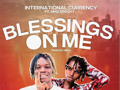 Music : International Currency ft. Mhiz Prechy - Blessings on Me