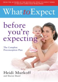 What to Expect: Before You're Expecting By Heidi Murkoff