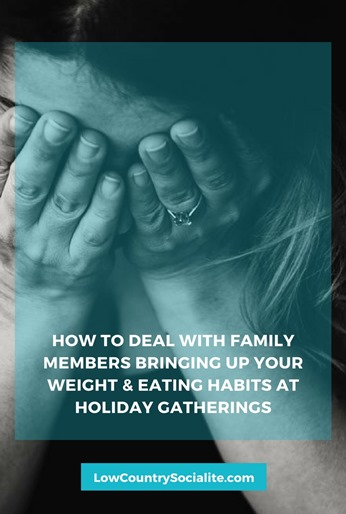 How to Deal With Family Members Bringing Up Your Weight & Eating Habits at Holiday Gatherings