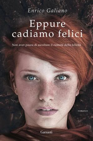 Eppure cadiao felici, romanzo di Enrico Galiano, edito da Garzanti. Presentazione ed estratto.