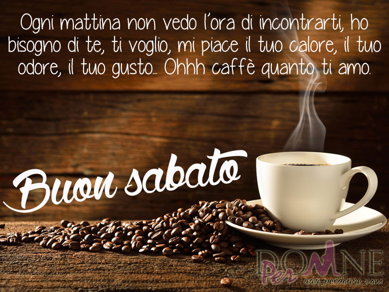 Favoloso Buon Sabato e buon week-end | PerDonne YX62