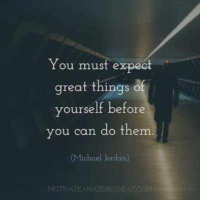 """Super Sayings: """"You must expect great things of yourself before you can do them."""" - Michael Jordan"""