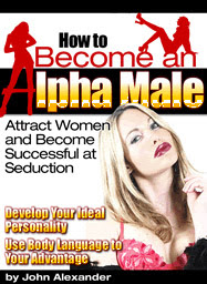 Cover of John Alexander's Book How To Become Alpha Male