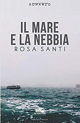 Recensione romanzo   di Rosa Santi      ''Il mare e la nebbia''