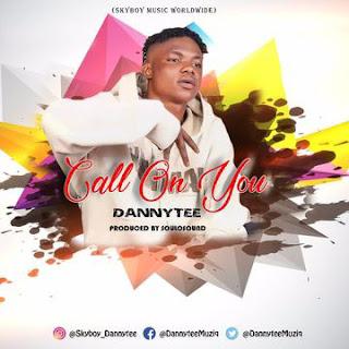 [Music] Call on you - Dannytee