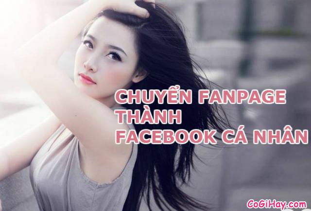 chuyển tài khoản fanpage facebook thành tài khoản facebook thường
