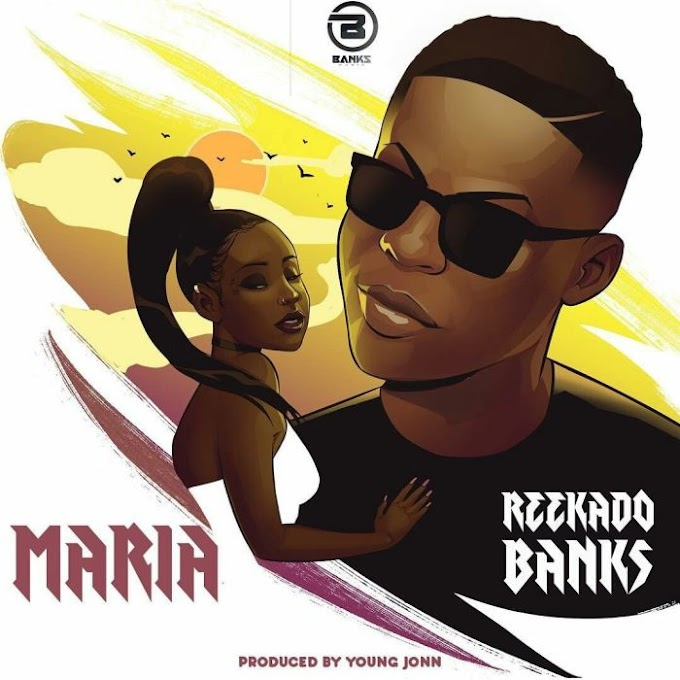 Download Latest Music:- Reekado Banks – Maria (Prod. Young Jonn)