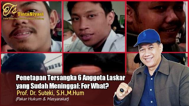 Penetapan Tersangka 6 Anggota Laskar yang Sudah Meninggal: For What?