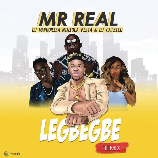 [Music] Mr Real – Legbegbe (Remix) ft. DJ Maphorisa, Niniola, Vista & DJ Catzico | @mrReal_legbegbe , @officialniniola