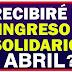 ¿Cuándo recibirían los bancarizados y no bancarizados su Ingreso Solidario de abril?