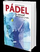 LO ESENCIAL DEL PÁDEL. NIVEL INICIACIÓN Y MEDIO