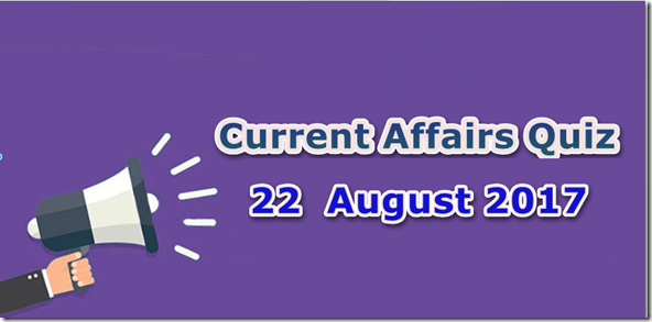 22 August 2017 Current Affairs Mcq Quiz