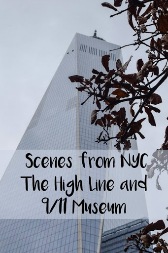Scenes From NYC–The High Line and 9/11 Museum