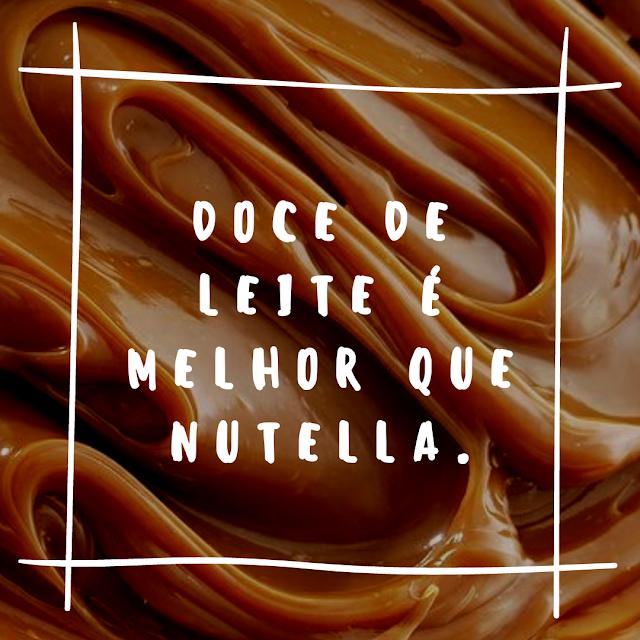 Doce de leite é melhor que Nutella.