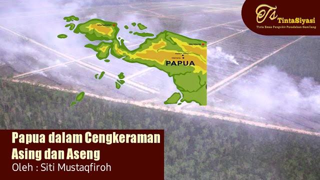 Papua dalam Cengkeraman Asing dan Aseng