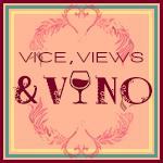 Vice, Views & Vino