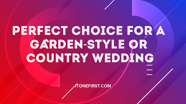 Perfect Choice for a Garden-Style or Country Wedding