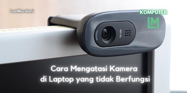Cara Mengatasi Kamera di Laptop yang tidak Berfungsi