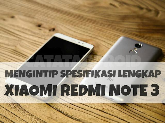 Intip Spesifikasi Lengkap Ponsel Andalan Xiaomi Yang Sedang Naik Daun Redmi Note 3