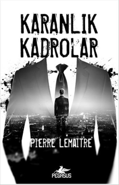 Pierre Lemaitre – Karanlık Kadrolar