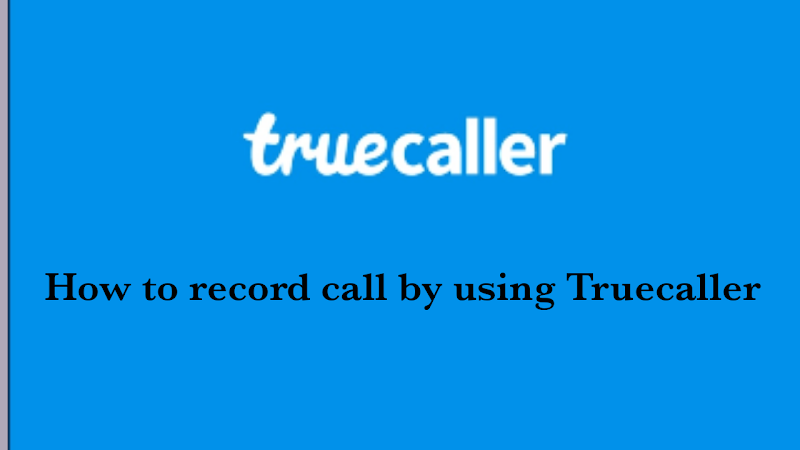 How to Record Calls automatically by using Truecaller