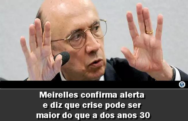 Meirelles confirma alerta e diz que crise pode ser maior do que a dos anos 30