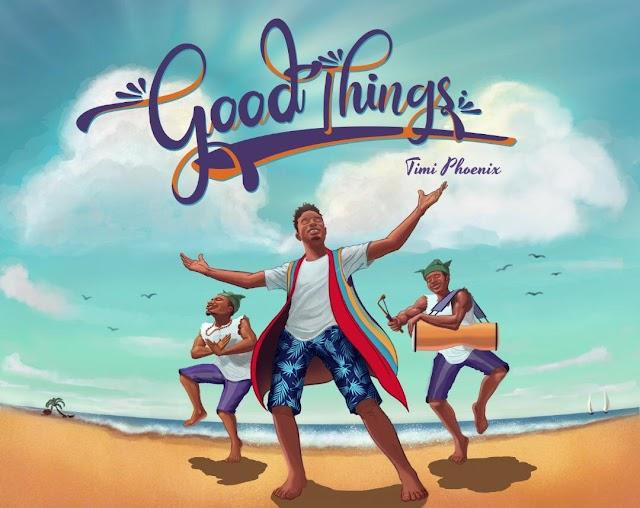 New Music + Video: GOOD THINGS by Timi Phoenix [@timi_phoenix]