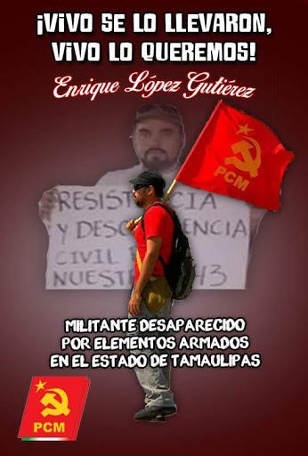 Exigimos la presentación con vida de nuestro camarada Enrique López.