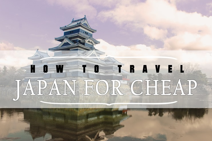 HOW TO TRAVEL JAPAN FOR CHEAP