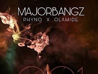 Music : 001 By major Bangz ft. Phyno & Olamide