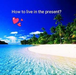 How to live in the present?