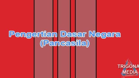 Pengertian Dasar Negara (Pancasila) - Trigonal Media