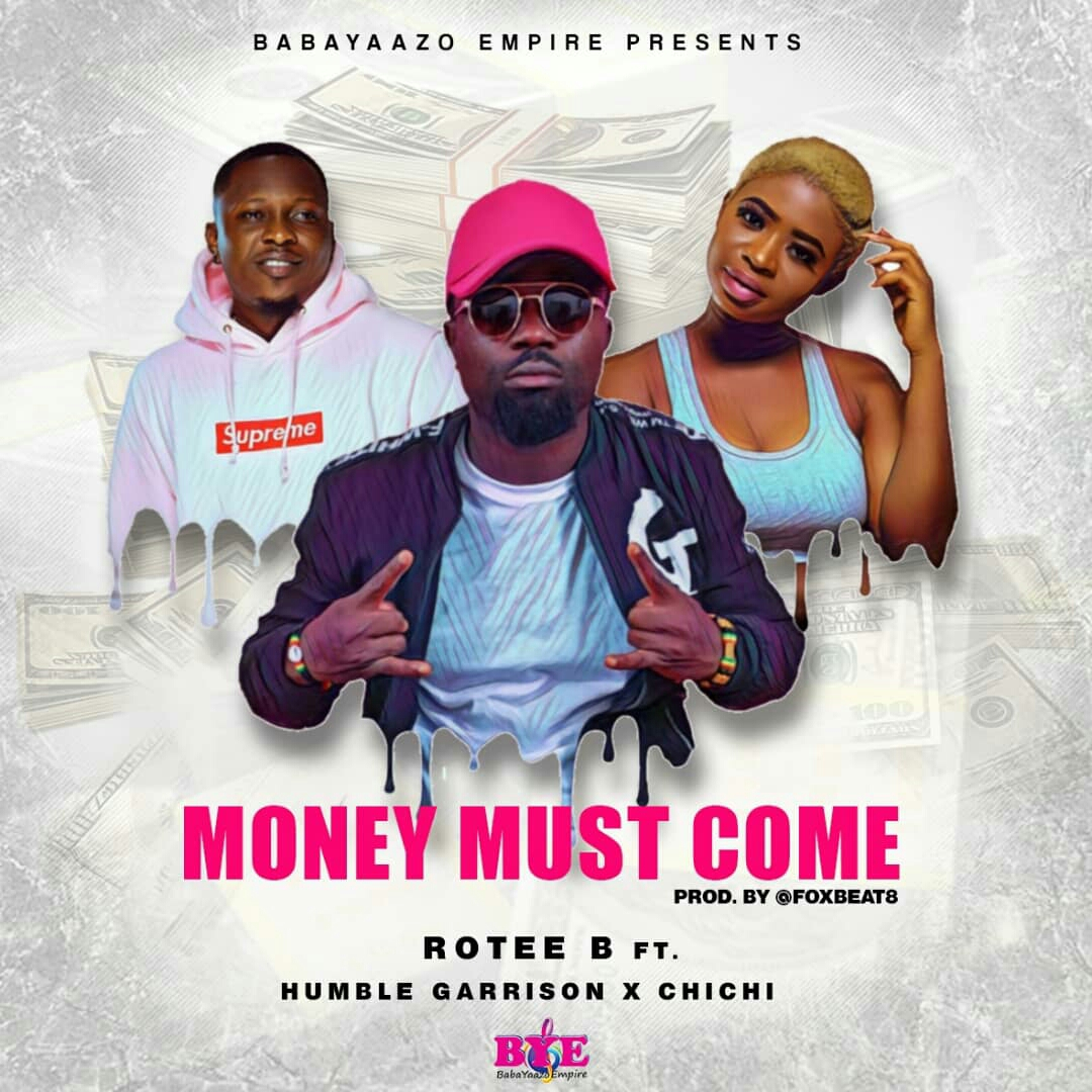 rotee b money must come, money must come by rotee b, money must come lyrics, money must come song, babayaazo songs, babayaazo empire, babayaazo money must come, money must come, money must come mp3,download money must come by rotee b, money must come music download, money must come by rotee b mp3,rotee b money must come mp3 download, download money must come mp3, money must come music download, rotee b money must come featuring humble garrison and chichi,rotee b money must come featuring humble garrison and chichi download,download rotee b money must come featuring humble garrison and chichi, money must come VolumeGh