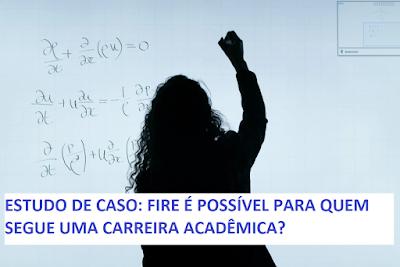 Estudo de Caso: FIRE é possível para quem segue uma carreira acadêmica?
