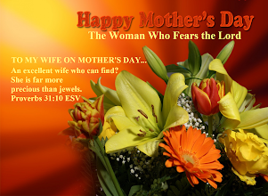Photo: Happy Mother's Day ~ TO MY WIFE ON MOTHER'S DAY...The Woman Who Fears the Lord. Proverbs 31.10 ESV.  We Honor and Love You!  Proverbs 31 ESV; http://www.biblegateway.com/passage/?search=Proverbs+31&version=ESV Audio: Proverbs 31 ESV; http://www.biblegateway.com/audio/mclean/esv/Prov.31