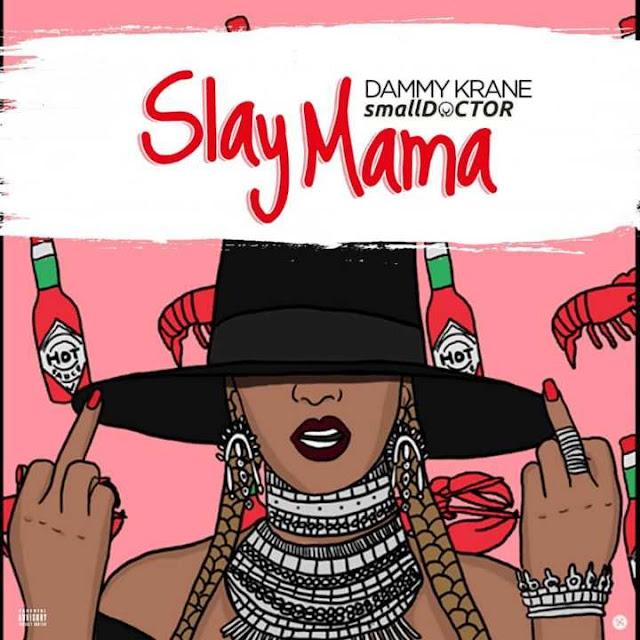 Download Dammy Krane x Small Doctor - Slay Mama