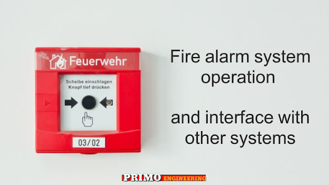 Fire alarm system operation and interface with other systems شرح نظام انذار الحريق والتنسيق بينه وبين التخصصات الاخري