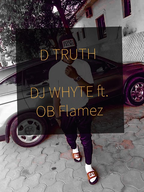 NEW MUSIC: D TRUTH - DJ whyte ft. obi Flamez