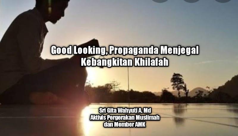 Good Looking, Propaganda Menjegal Kebangkitan Khilafah