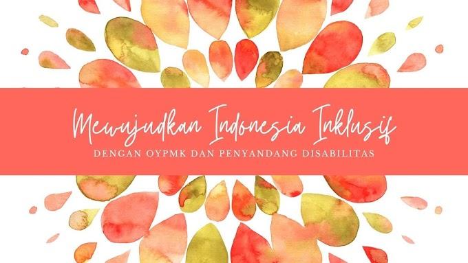 Mewujudkan Indonesia Inklusif Dengan OYPMK dan Penyandang Disabilitas