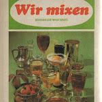 """Udo Henseler, Bernhard Wechsel """"Wir mixen"""", VEB Fachbuchverlag, Leipzig 1982.jpg"""