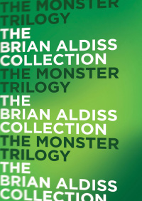 The Monster Trilogy By Brian Aldiss
