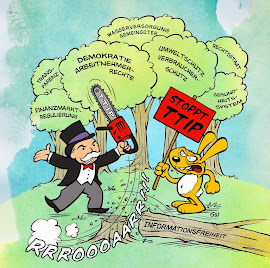 Cartoon: Kapitalist mit Kettensäge. Gefährdete Bäume: Demokratie, Arbeitnehmerrechte, Umweltschutz, Verbraucherschutz, Rechtsstaat… daneben Protesthase mit Transparent: »Stoppt TTIP«. Der Baum »Informationsfreiheit« ist bereits durchgesägt.