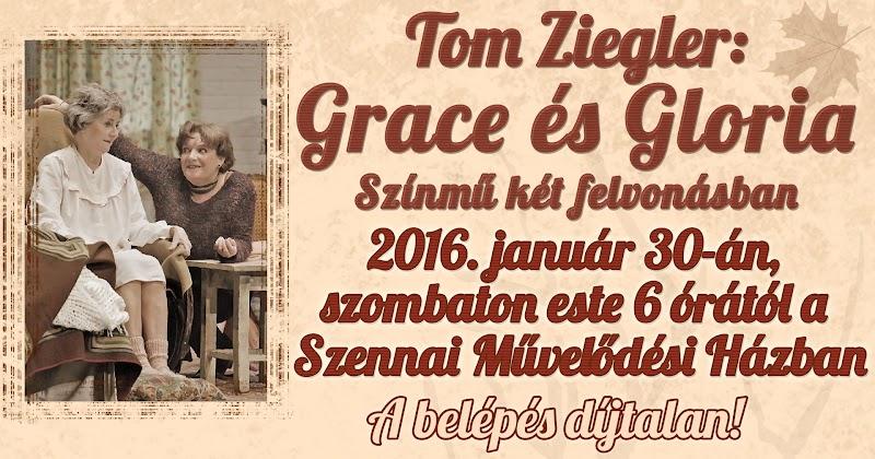 Tom Ziegler Grace és Gloria Színmű két felvonásban Szenna 2016