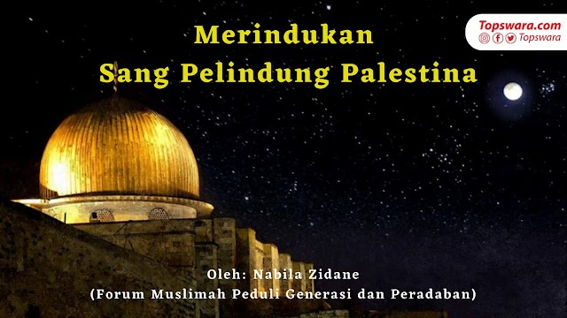 Merindukan Sang Pelindung Palestina