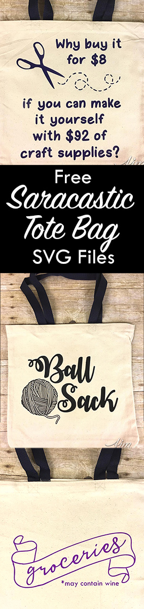 "Funny Sarcastic Tote Bags, great gift ideas for crafters or moms!  ""Ball Sack"" ""Why buy it for $8 when you can make it with $92 in craft supplies?"" and ""May Contain Wine"" FREE downloadable SVG files.   Since you always need to have a little sense of humor!"