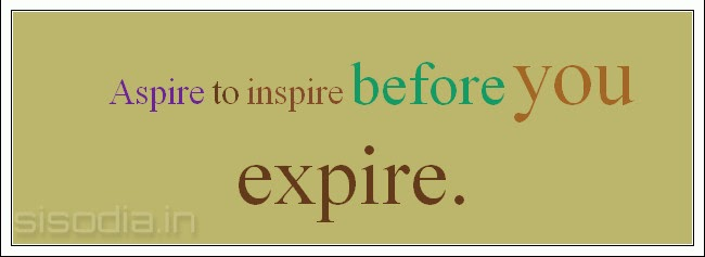aspire to inspire before you expire Aspire to inspire before you expire -unknown you can talk with someone for years, everyday, and still, it won't mean as much as what you can have when you sit in front of someone, not.