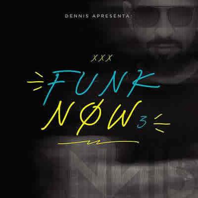 Dennis DJ - Dennis DJ Apresenta - Funk Now! Vol. 3 (Torrent)